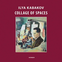 Ilya Kabakov: Collage of Spaces