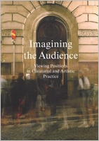 Imagining The Audience: Viewing Positions In Curatorial And Artistic Practice