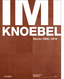 Imi Knoebel: Works 1966–2014