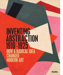Inventing Abstraction, 1910-1925