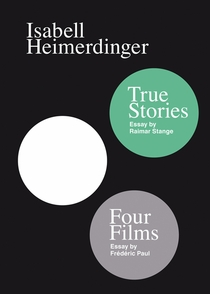 Isabell Heimerdinger: Four Films & True Stories