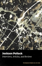 Jackson Pollock: Key Interviews, Articles, And Reviews