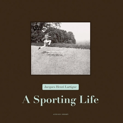 Jacques Henri Lartigue: A Sporting Life