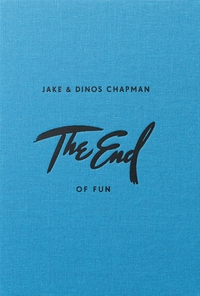 Jake & Dinos Chapman: The End of Fun