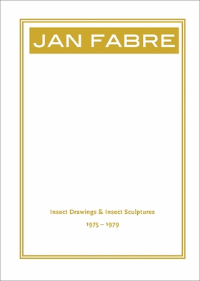 Jan Fabre: Insect Drawings & Insect Sculptures 1975-1979
