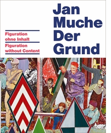 Jan Muche: Figuration Without Content