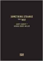 Janet Cardiff & George Bures Miller: Something Strange This Way