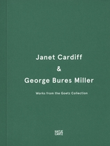Janet Cardiff & George Bures Miller: Works from the Goetz Collection