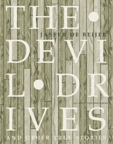 Jasper de Beijer: The Devil Drives and Other True Stories