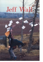 Jeff Wall: Selected Essays and Interviews