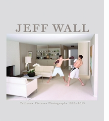 Jeff Wall: Tableaux Pictures Photographs 1996-2013