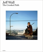 Jeff Wall: The Crooked Path