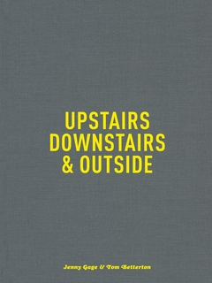 Jenny Gage & Tom Betterton: Upstairs, Downstairs & Outside