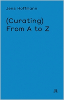 Jens Hoffmann: (Curating) From A to Z