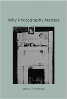 Jerry Thompson. Why Photography Matters