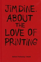 Jim Dine: About the Love of Printing