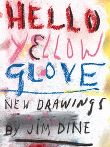 Jim Dine: Hello Yellow Glove