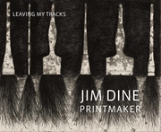 Jim Dine Printmaker: Leaving My Tracks