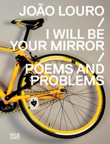 João Louro: I Will Be Your Mirror Poems and Problems