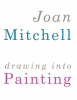 Joan Mitchell: Drawing into Painting