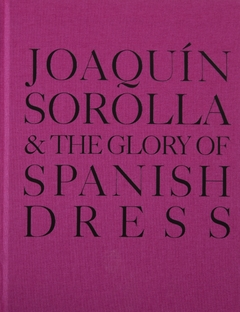 Joaqu�n Sorolla and the Glory of Spanish Dress