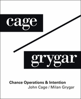 John Cage / Milan Grygar: Chance Operations & Intention