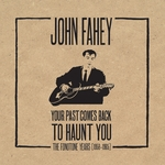 John Fahey: Your Past Comes Back to Haunt You