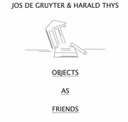 Jos de Gruyter & Harald Thys: Objects as Friends