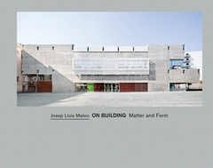 Josep Llu�s Mateo: On Building