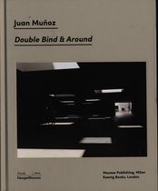 Juan Mu�oz: Double Bind & Around