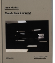 Juan Muñoz: Double Bind & Around