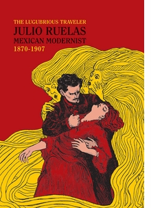Julio Ruelas: The Lugubrious Traveler
