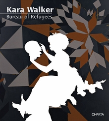 Kara Walker: Bureau of Refugees