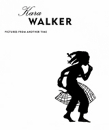 Kara Walker: Pictures From Another Time