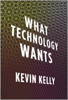 Kevin Kelly: What Technology Wants