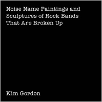 Kim Gordon: Noise Name Paintings and Sculptures of Rock Bands That Are Broken Up