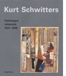 Kurt Schwitters: Catalogue Raisonné Volume 3 1937-1948