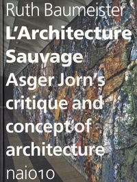 L'Architecture Sauvage: Asger Jorn's Critique and Concept of Architecture