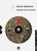 Laurie Anderson: Nothing in My Pockets