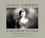 Laurie Simmons: In And Around The House