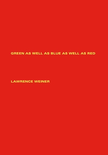 Lawrence Weiner: Green as Well as Blue as Well as Red