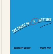 Lawrence Weiner: The Grace of a Gesture