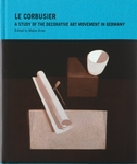Le Corbusier: A Study of the Decorative Art Movement in Germany