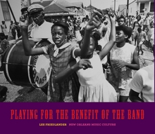 Lee Friedlander. Playing for the Benefit of the Band: New Orleans Music Culture