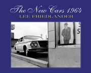 Lee Friedlander: The New Cars 1964