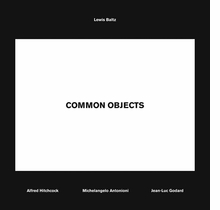 Lewis Baltz: Common Objects