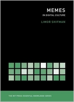 Limor Shifman. Memes: In Digital Culture (MIT Press Essential Knowledge )