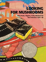 Looking for Mushrooms: Beat Poets, Hippies, Funk, Minimal Art