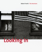 Looking In: Robert Frank's The Americans, Expanded Edition