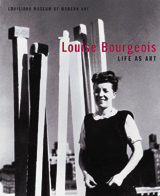 Louise Bourgeois: Life As Art